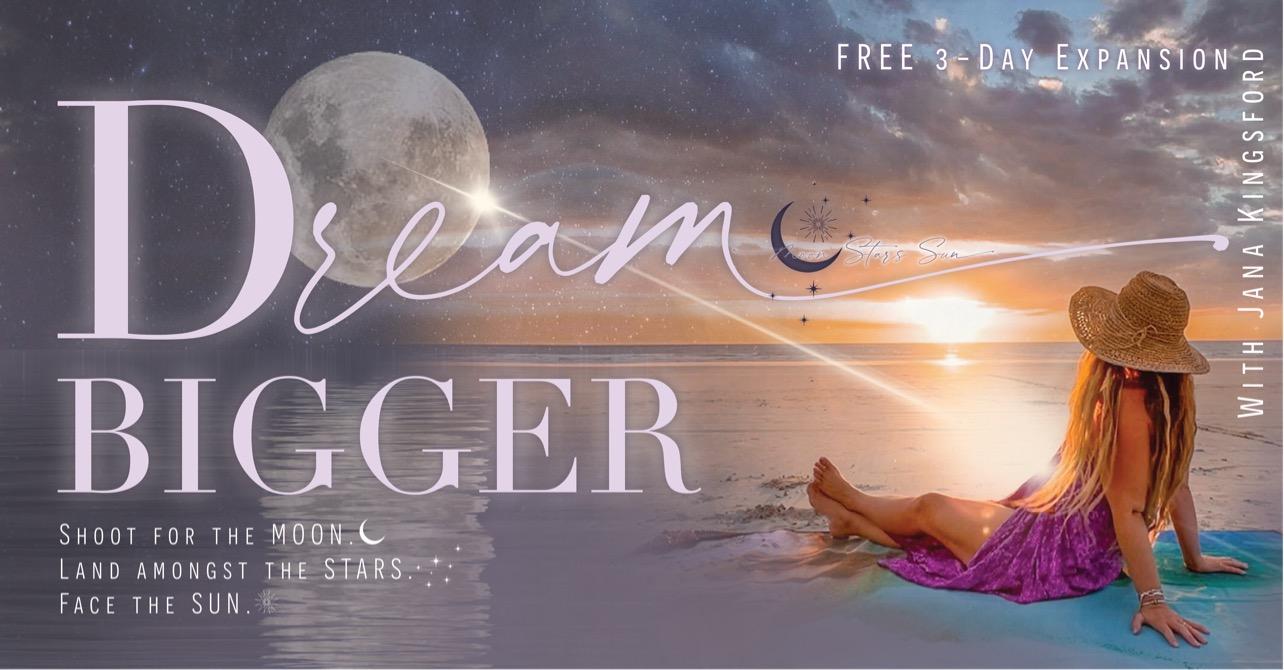 DREAM BIGGER JANA KIMGSFORD